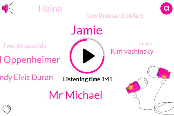 Jamie,Mr Michael,Michael Oppenheimer,Randy Elvis Duran,Kim Vashinsky,Haina,Two Thousand Dollars,Twenty Seconds
