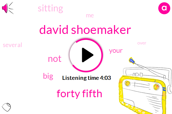 David Shoemaker,Forty Fifth