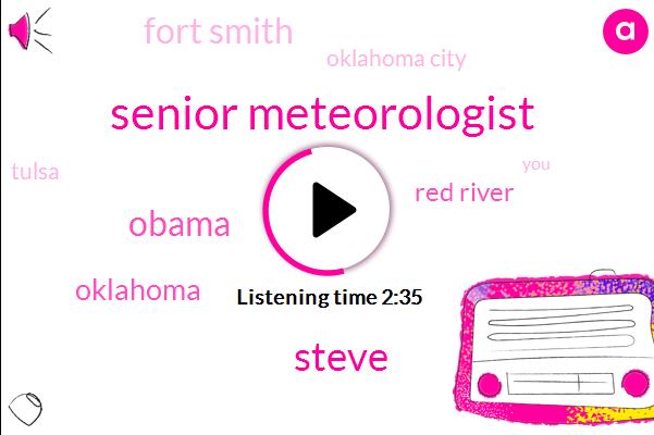 Senior Meteorologist,Steve,Barack Obama,Oklahoma,Red River,Fort Smith,Oklahoma City,Tulsa,Dallas
