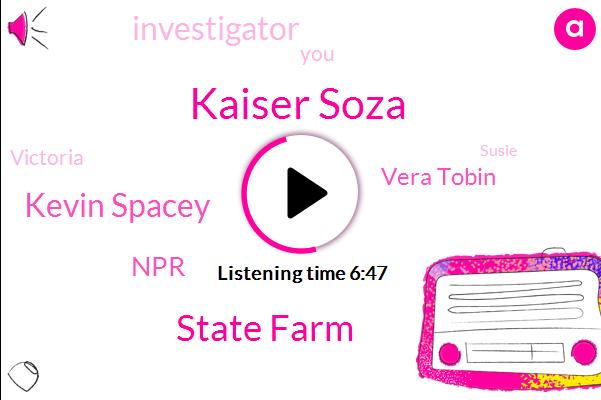 Kaiser Soza,State Farm,Kevin Spacey,NPR,Vera Tobin,Investigator,Victoria,Susie,Kobayashi,Hockney,Keaton,Jetson,New York,Manas,Chris