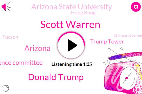 Scott Warren,Donald Trump,Arizona,Senate Intelligence Committee,Trump Tower,Arizona State University,Hong Kong,Tucson,Chinese Government,China,Chris Barnes,USA,Instructor,Moscow,Russia,Six Year
