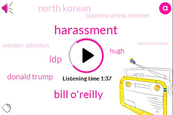 Harassment,Bill O'reilly,LDP,Donald Trump,North Korean,Hugh,Japanese Prime Minister,Windsor Johnston,NPR,New York Times,Washington,Colin Dwyer,Riley,Tokyo,North Korea,President Trump,United States,Japan,Sharon,Thirty Two Million Dollars