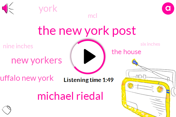 The New York Post,Michael Riedal,New Yorkers,Buffalo New York,The House,York,MCL,Nine Inches,Six Inches,Twelve Feet,Six Months