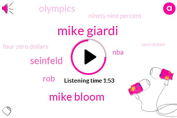 Mike Giardi,Mike Bloom,Seinfeld,ROB,NBA,Olympics,Ninety Nine Percent,Four Zero Dollars,Zero Dollars,Three Week