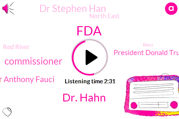 FDA,Dr. Hahn,Commissioner,Dr Anthony Fauci,President Donald Trump,Dr Stephen Han,North East,Red River,Benz,Oklahoma,President Trump,Plano News Center,Claure Quinn