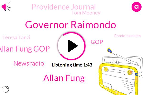 Governor Raimondo,Allan Fung,Allan Fung Gop,Newsradio,GOP,Providence Journal,Tom Mooney,Teresa Tanzi,Rhode Islanders,Ellen,Kingstown,Representative,Director,Twenty Four Months,Three Weeks