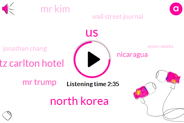 United States,North Korea,Ritz Carlton Hotel,Mr Trump,Nicaragua,Mr Kim,Wall Street Journal,Jonathan Chang,Seven Weeks,Twelve Hour