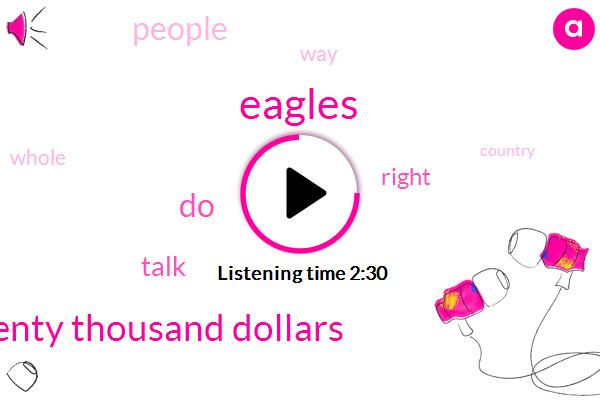 Eagles,Ten Fifteen Twenty Thousand Dollars