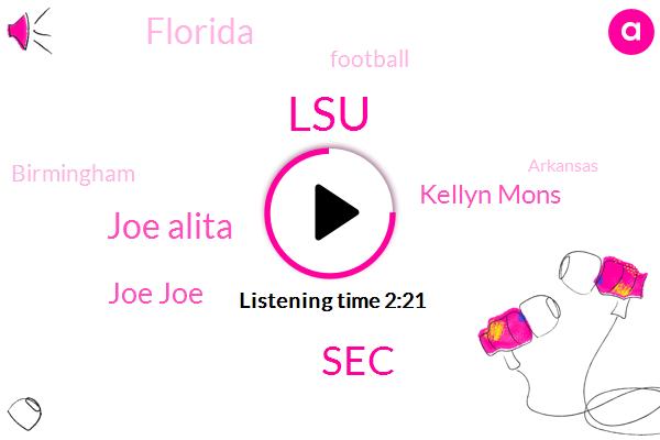 LSU,SEC,Joe Alita,Joe Joe,Kellyn Mons,Florida,Paul,Football,Birmingham,Arkansas,Alabama,Director,Chancellor,One Second