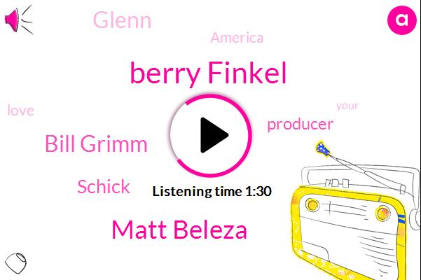 Berry Finkel,Matt Beleza,Bill Grimm,Schick,Producer,Glenn,America