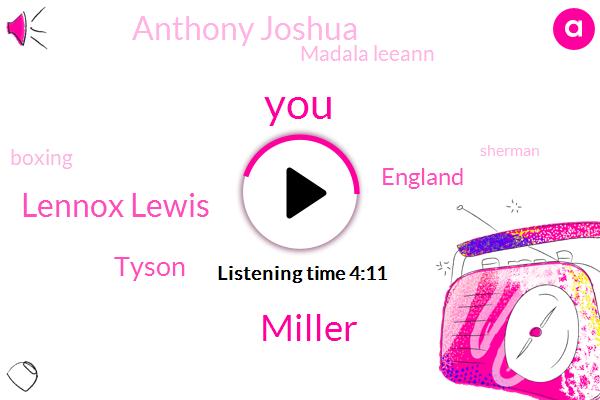 Miller,Lennox Lewis,Tyson,England,Anthony Joshua,Madala Leeann,Boxing,Sherman,Wilder,America,Dante,Espn,Canada,Two Weeks