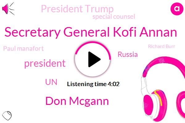 Secretary General Kofi Annan,Don Mcgann,President Trump,UN,Russia,Special Counsel,Paul Manafort,Richard Burr,White House,York Times,CBS,New York,Senate,Washington,Virginia,Fraud,Robert Muller,Annalong Island