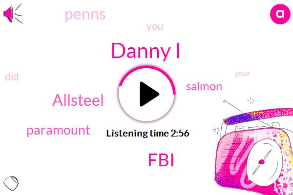 Danny I,FBI,Allsteel,Paramount,Salmon,Penns