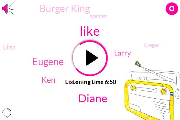 Diane,Eugene,KEN,Larry,Burger King,Soccer,Elisa,Oregon,Lily