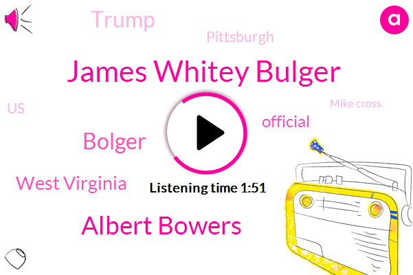 James Whitey Bulger,Albert Bowers,Bolger,West Virginia,Official,AP,Donald Trump,Pittsburgh,United States,Mike Cross,Florida,Mary Claire,Mexico,Executive,Google,AOL,Eighty Nine Year,Forty Six Year
