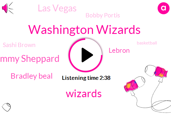 Washington Wizards,Tommy Sheppard,Bradley Beal,Lebron,Wizards,Las Vegas,Bobby Portis,Sashi Brown,Basketball,Consultant,John Wall,Kelly Oubre,Washington,George,Two Years,Five Six Seven Year,Fifteen Years,Forty Percent