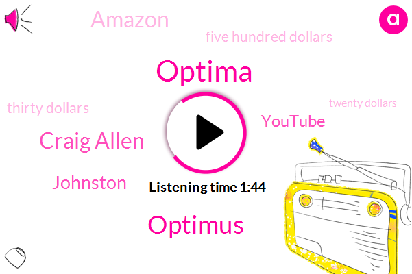 Optima,Optimus,Craig Allen,Johnston,Youtube,Amazon,Five Hundred Dollars,Thirty Dollars,Twenty Dollars,Forty Percent