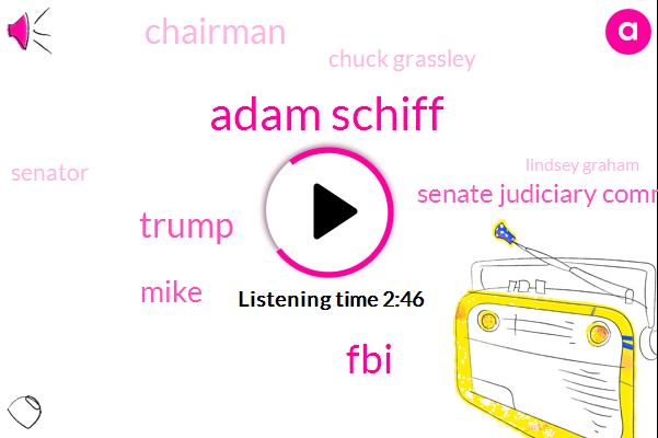 Adam Schiff,FBI,Donald Trump,Mike,Senate Judiciary Committee,Chairman,Chuck Grassley,Senator,Lindsey Graham,Mike Gallagher,President Trump,Hillary Clinton,Mike Onlinecom