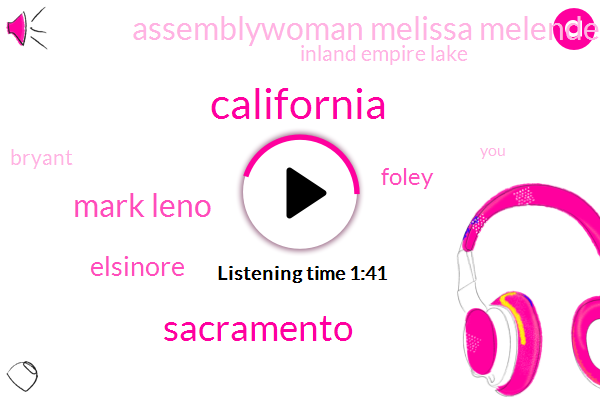California,Sacramento,Mark Leno,Elsinore,Foley,Assemblywoman Melissa Melendez,Inland Empire Lake,Bryant