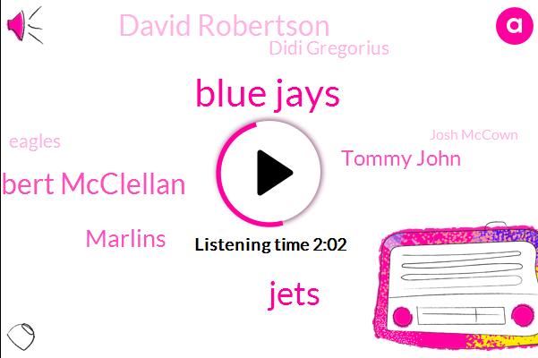 Blue Jays,Jets,Albert Mcclellan,Marlins,Tommy John,David Robertson,Didi Gregorius,Eagles,Josh Mccown,Avery Williamson,Rangers,Orioles,Red Sox,IBM,Tigers,Phillies,Rogers,Dodgers,Billy,Clevenger