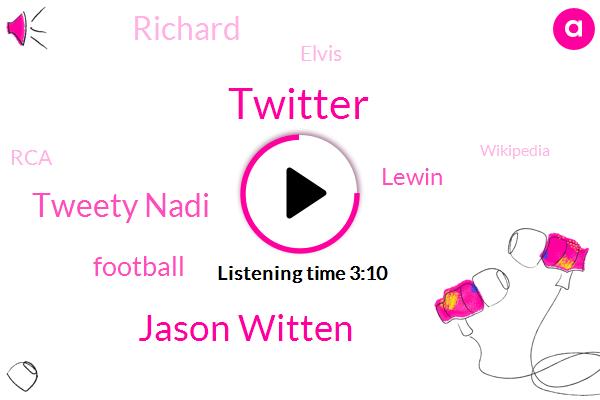Twitter,Jason Witten,Tweety Nadi,Football,Lewin,Richard,Elvis,RCA,Wikipedia,Nineteen Fifty Five One Year,Seventy Percent,Four Months