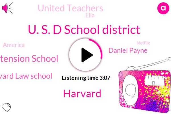U. S. D School District,Harvard,Harvard Extension School,Harvard Law School,Daniel Payne,United Teachers,Ella,America,Netflix,NFL,Medicare