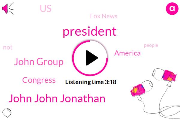 President Trump,John John Jonathan,John Group,Congress,America,United States,Fox News