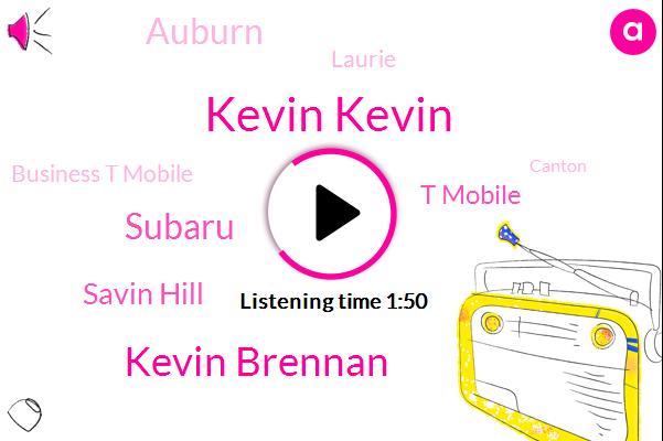 Kevin Kevin,Kevin Brennan,Subaru,Savin Hill,T Mobile,Auburn,Laurie,Business T Mobile,Canton,Revere,Burlington,Chelsea,Saugus,Berlin.