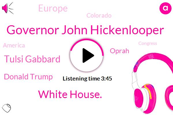 Governor John Hickenlooper,White House.,Tulsi Gabbard,Donald Trump,Oprah,Europe,Colorado,America,Congress,Seventy Percent,Four Year