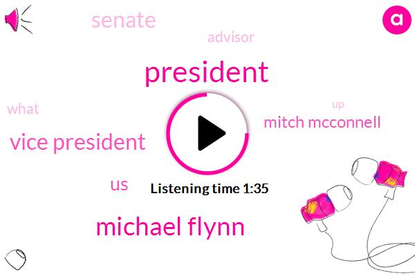 Michael Flynn,President Trump,Vice President,United States,Mitch Mcconnell,Senate,Advisor