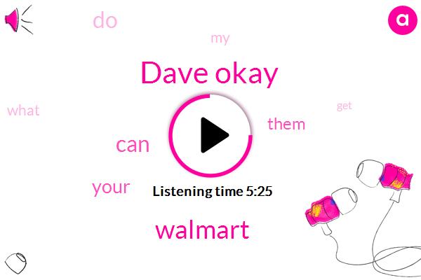 Dave Okay,Walmart