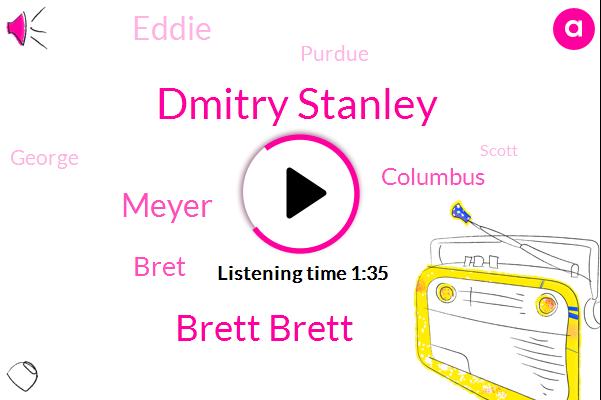 Dmitry Stanley,Brett Brett,Meyer,Bret,Columbus,Eddie,Purdue,George,Scott,Washington