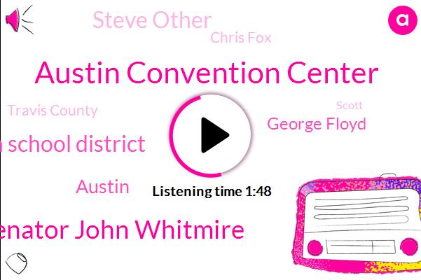 Austin Convention Center,Senator John Whitmire,Austin School District,Austin,George Floyd,Steve Other,Chris Fox,Travis County,Scott,Senate,Rice University,Superintendent,Mark Jones,Stephanie L.,Scientist