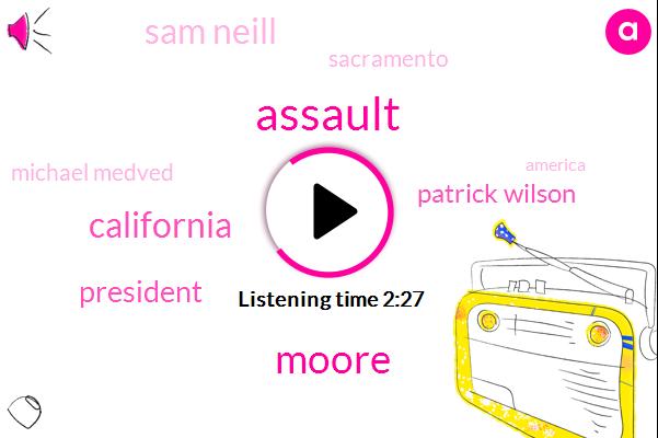 Assault,Moore,California,President Trump,Patrick Wilson,Sam Neill,Sacramento,Michael Medved,America