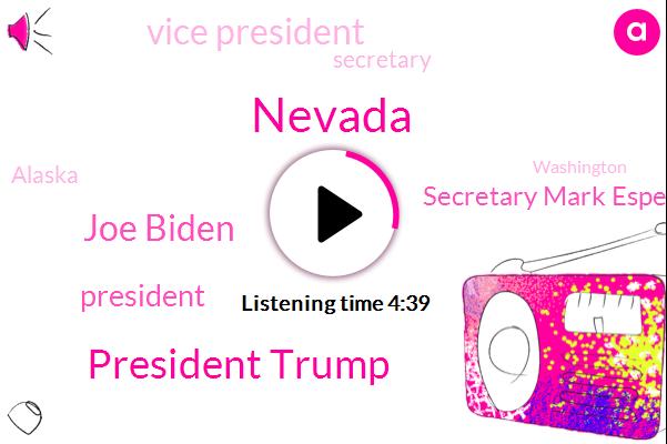 Nevada,President Trump,Joe Biden,Secretary Mark Esper,Vice President,Secretary,Alaska,Washington,United States,Donald Trump,Senator Roy Blunt,Ben Carson,Greg Clugston,John Scott,Christopher Miller,National Counter Terrorism Center