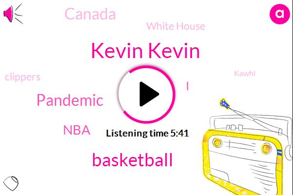 Kevin Kevin,Basketball,Pandemic,NBA,Canada,White House,Clippers,Kawhi,Cova