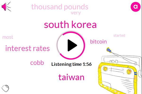 South Korea,Taiwan,Interest Rates,Cobb,Bitcoin,Thousand Pounds