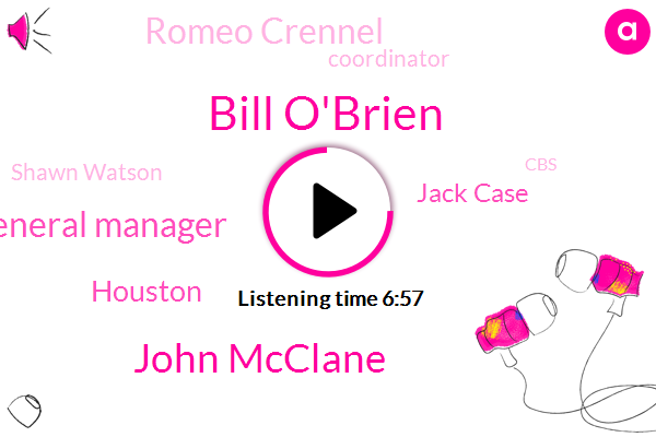 Bill O'brien,John Mcclane,General Manager,Houston,Jack Case,Romeo Crennel,Coordinator,Shawn Watson,CBS,Cal Mcnair,J. J,Kubiak,J. J. Watt,Tennessee,Justin,NFL,Shawn Bronson,Dusty Baker