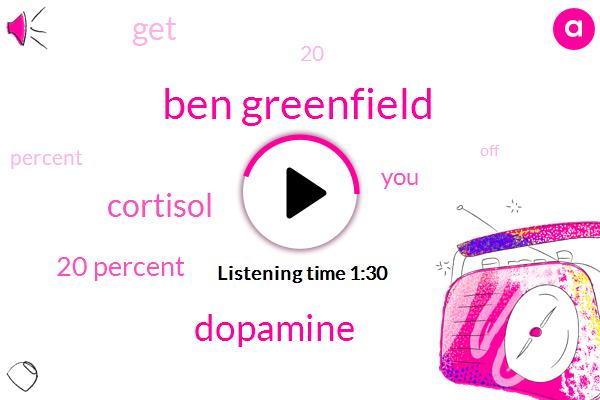 Ben Greenfield,Dopamine,Cortisol,20 Percent