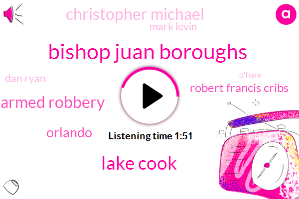 Bishop Juan Boroughs,Lake Cook,Armed Robbery,Orlando,Robert Francis Cribs,Christopher Michael,Mark Levin,Dan Ryan,O'hare,Kennedy,Rod Blagojevich,Catholic Church,Chile,Arizona,Embezzlement,Chicago,Florida,Robbery,Jb Pritzker,FBI,Forty One Minutes,Eleven Minutes,Thirty Years