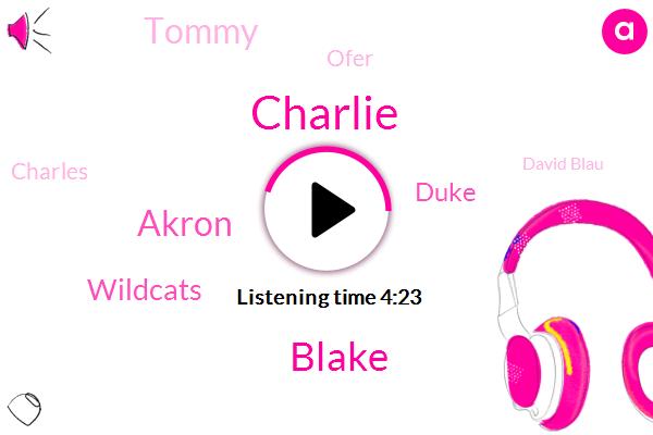 Charlie,Blake,Akron,Wildcats,Duke,Tommy,Ofer,Charles,David Blau,Iran,CAM,One Week