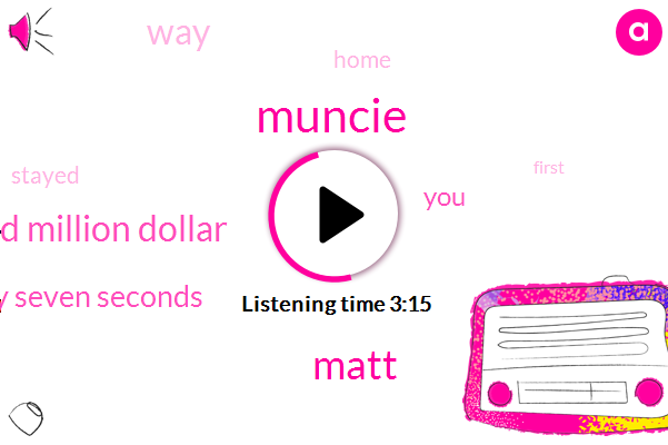 Matt,Muncie,Four Hundred Million Dollar,Forty Seven Seconds