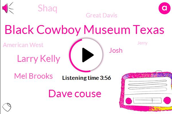 Black Cowboy Museum Texas,Dave Couse,Larry Kelly,Mel Brooks,Josh,Shaq,Great Davis,American West,Jerry,Lhasa Wing,United States,Great Richard,Pryor,Writer,Callahan,Rosenberg