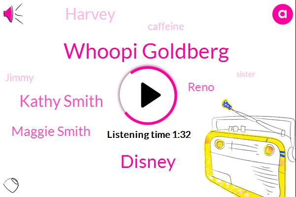 Whoopi Goldberg,Disney,Kathy Smith,Maggie Smith,Reno,Harvey,Caffeine,Jimmy