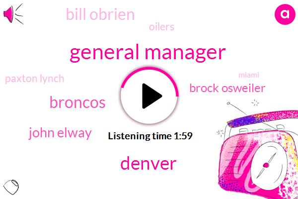General Manager,Denver,Broncos,John Elway,Brock Osweiler,Bill Obrien,Oilers,Paxton Lynch,Miami,Huston,Trevor,Twenty Five Years,100 Percent,Three Years