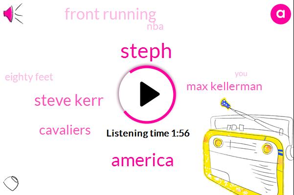 Steph,America,Steve Kerr,Cavaliers,Max Kellerman,Front Running,NBA,Eighty Feet