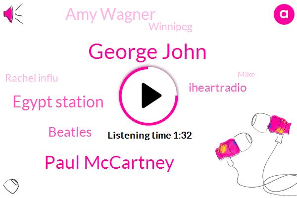 George John,Paul Mccartney,Egypt Station,Iheartradio,Beatles,Amy Wagner,Winnipeg,Rachel Influ,Mike,Rocky,Fifteen Minutes
