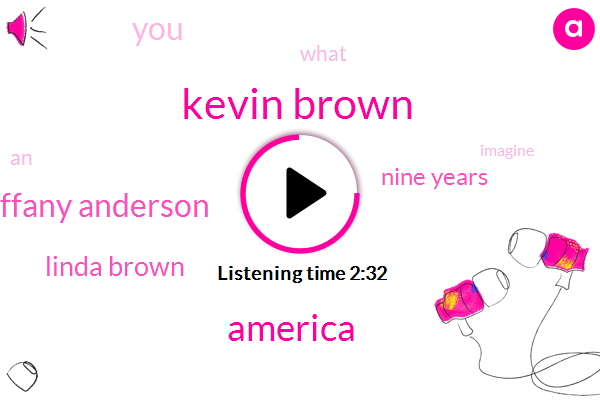 Kevin Brown,America,Tiffany Anderson,Linda Brown,Nine Years