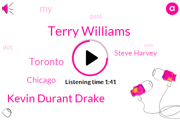 Terry Williams,Kevin Durant Drake,Toronto,Chicago,Steve Harvey