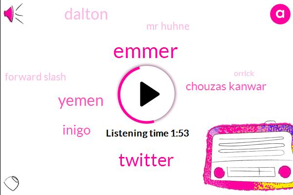 Emmer,Twitter,Yemen,Inigo,Chouzas Kanwar,Dalton,Mr Huhne,Forward Slash,Orrick
